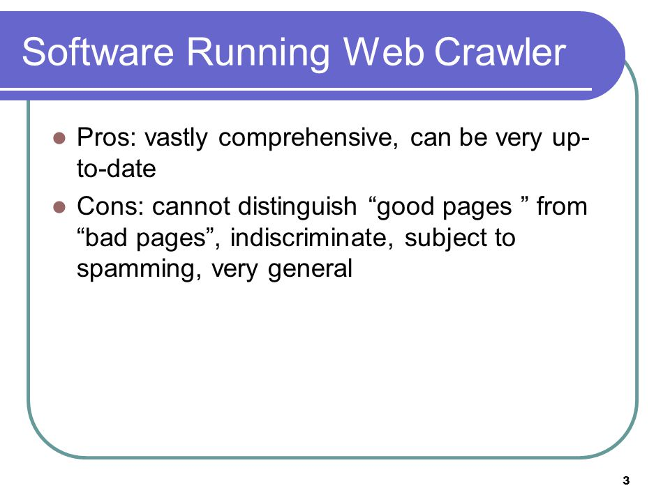 4 Spiders (Robots/Bots/Crawlers) Start with a comprehensive set of root URL's from which to start the search.