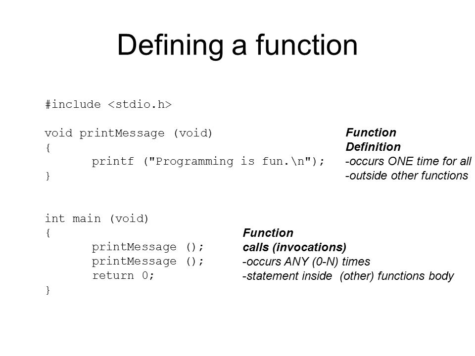 Defining a function #include void printMessage (void) { printf (