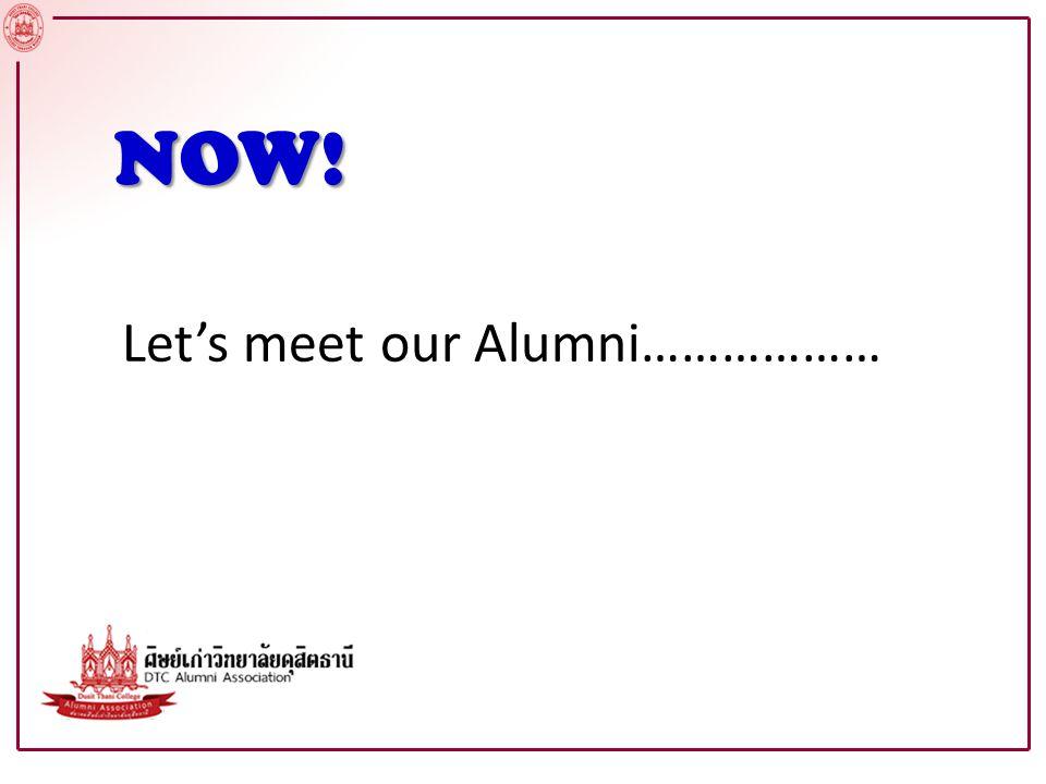 NOW! Let's meet our Alumni………………