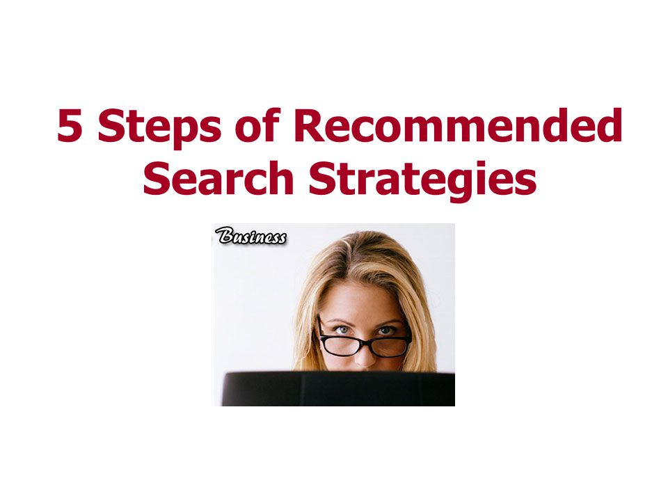 5 Steps of Recommended Search Strategies