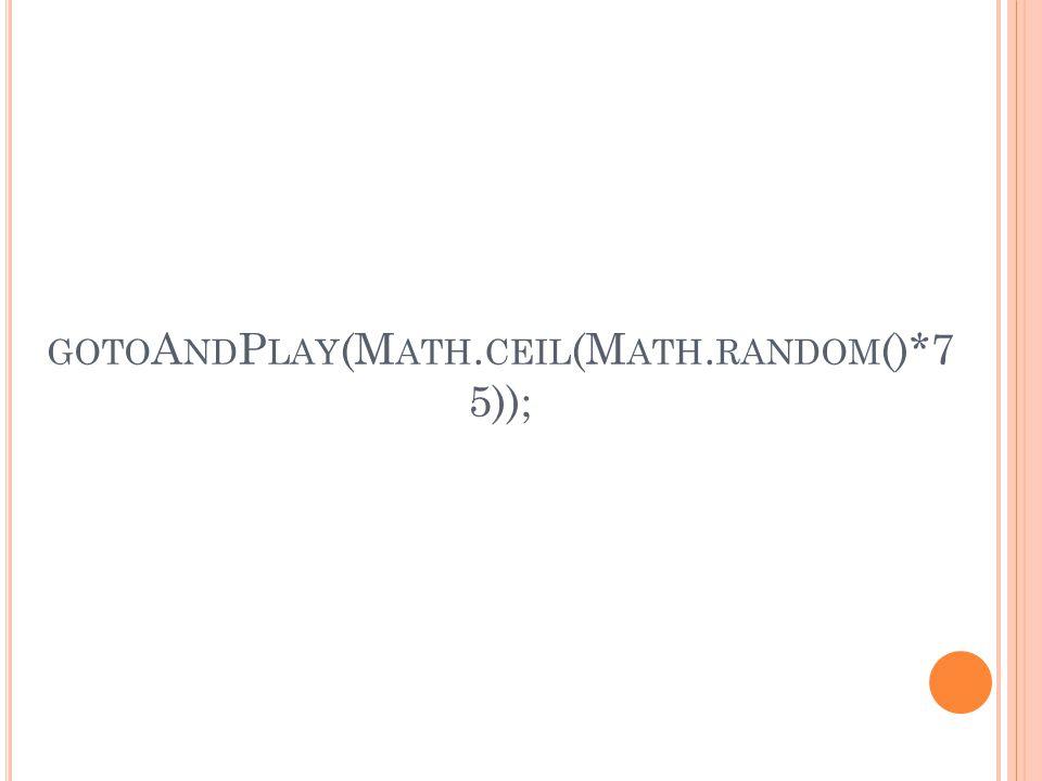 GOTO A ND P LAY (M ATH. CEIL (M ATH. RANDOM ()*7 5));