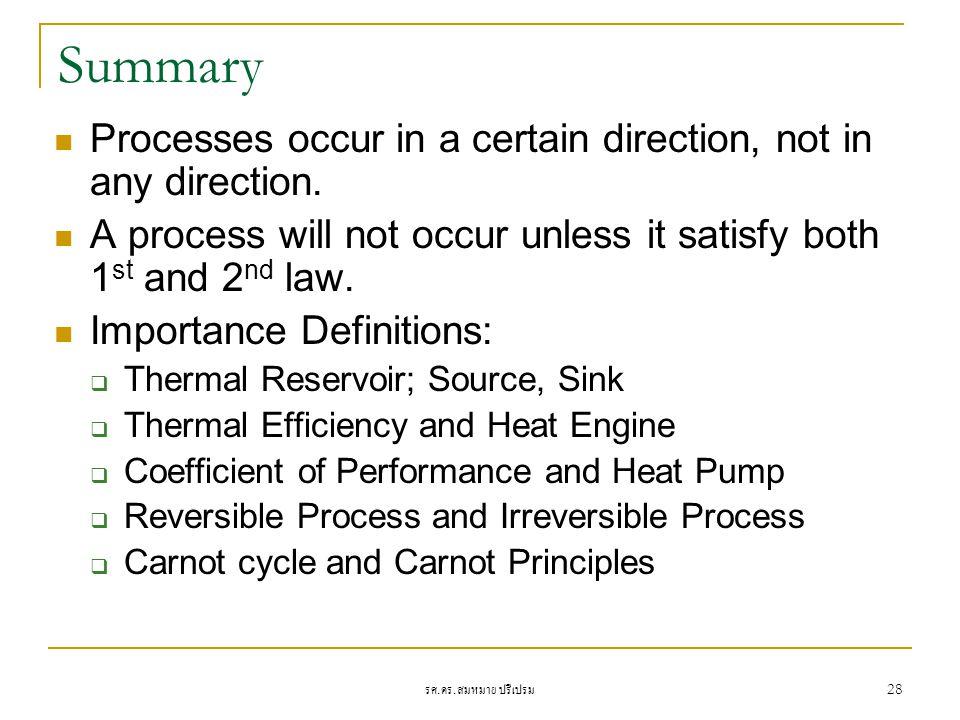 รศ. ดร. สมหมาย ปรีเปรม 28 Summary Processes occur in a certain direction, not in any direction. A process will not occur unless it satisfy both 1 st a