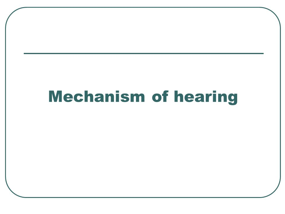 Mechanism of hearing