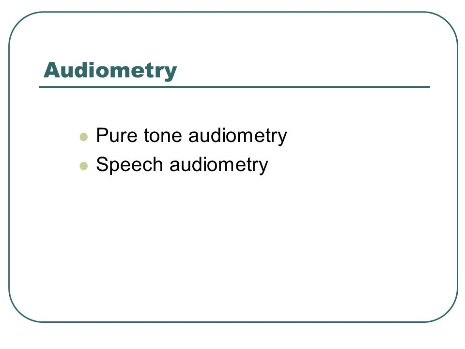 Audiometry Pure tone audiometry Speech audiometry