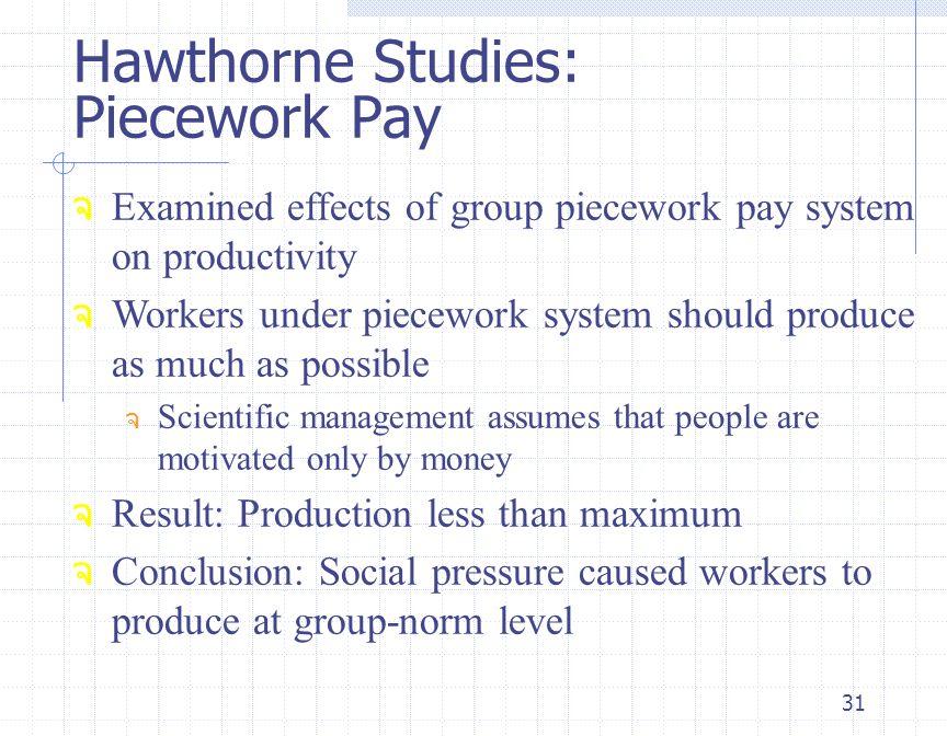 31 จ Examined effects of group piecework pay system on productivity จ Workers under piecework system should produce as much as possible จ Scientific m