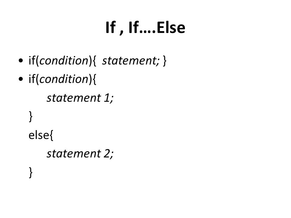 If, If….Else if(condition){ statement; } if(condition){ statement 1; } else{ statement 2; }