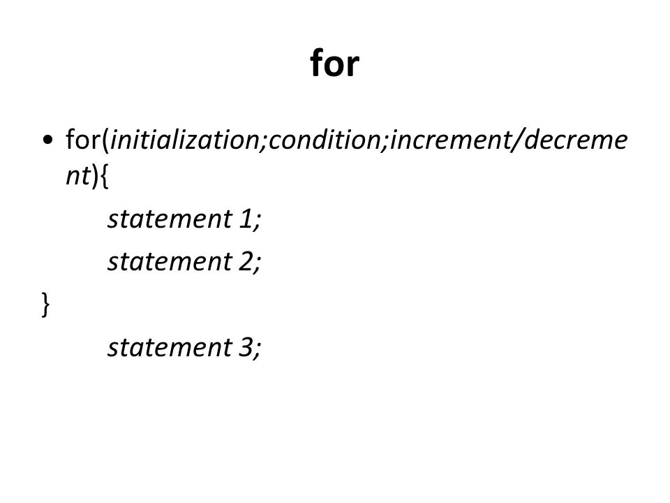 for for(initialization;condition;increment/decreme nt){ statement 1; statement 2; } statement 3;