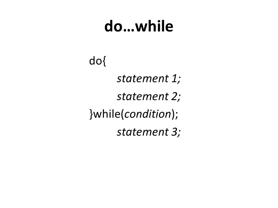 do…while do{ statement 1; statement 2; }while(condition); statement 3;