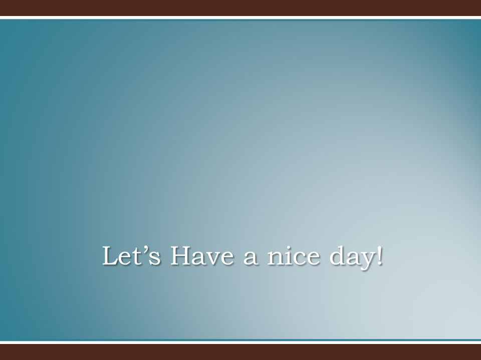Let's Have a nice day!