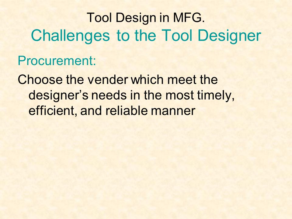 Tool Design in MFG. Challenges to the Tool Designer Procurement: Choose the vender which meet the designer's needs in the most timely, efficient, and