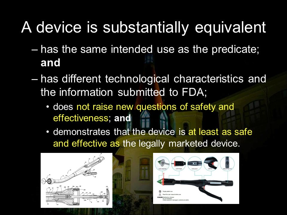 A device is substantially equivalent –has the same intended use as the predicate; and –has different technological characteristics and the information