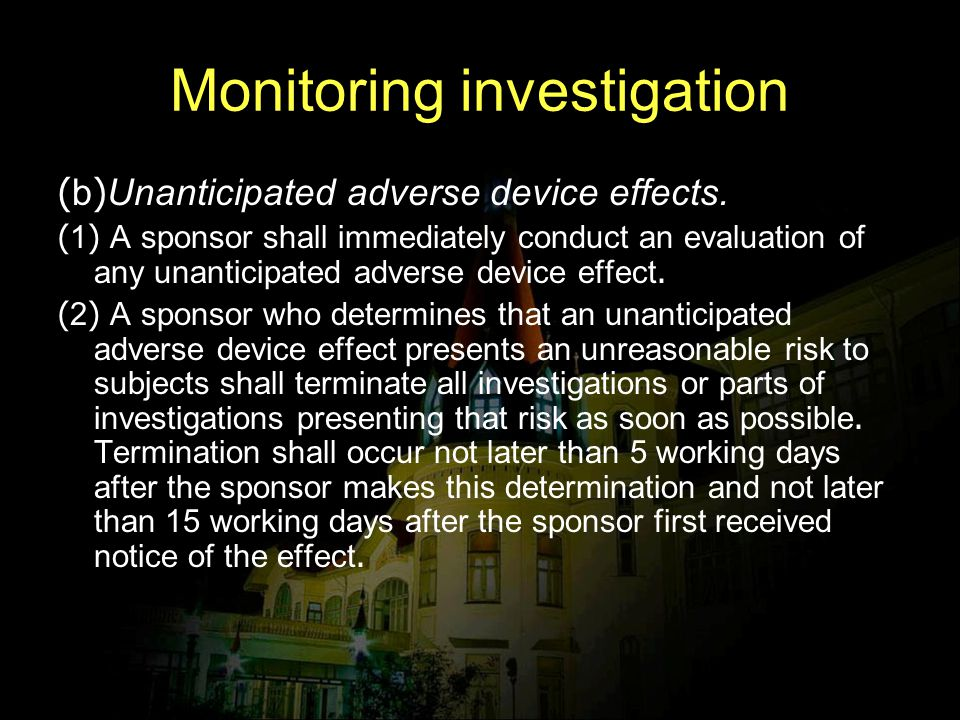 Monitoring investigation (b)Unanticipated adverse device effects. (1) A sponsor shall immediately conduct an evaluation of any unanticipated adverse d