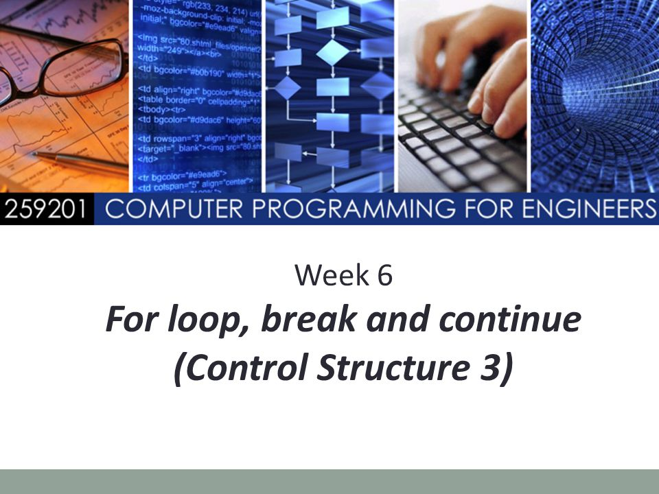 Week 6 For loop, break and continue (Control Structure 3)