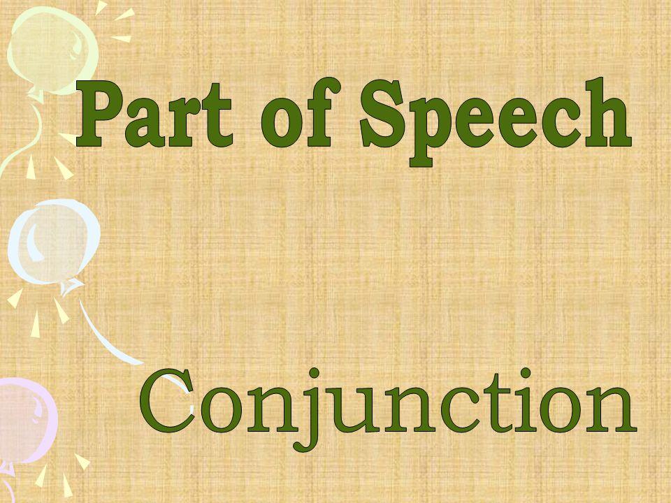 Conjunction ( คำสันธาน ) หมายถึง คำที่ใช้เชื่อมประโยค เช่น and, or, because เป็นต้น ตัวอย่างเช่น He went west and I went east.