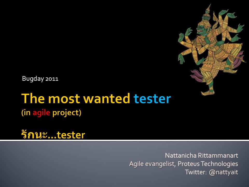 Bugday 2011 Nattanicha Rittammanart Agile evangelist Agile evangelist, Proteus Technologies @nattyait Twitter: @nattyait