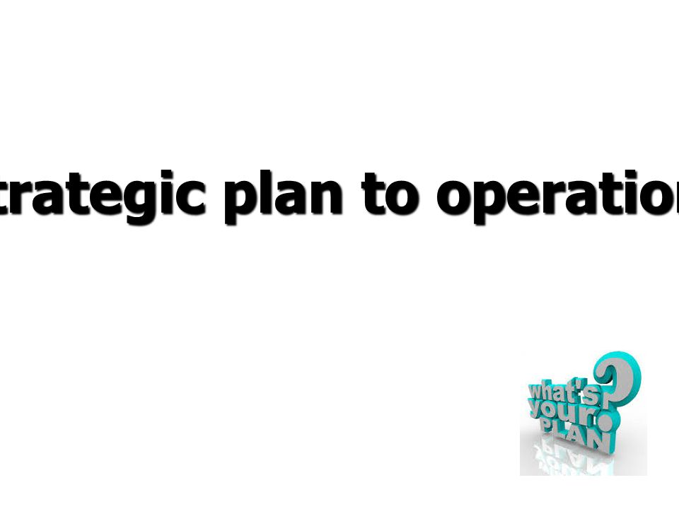 From strategic plan to operational plan