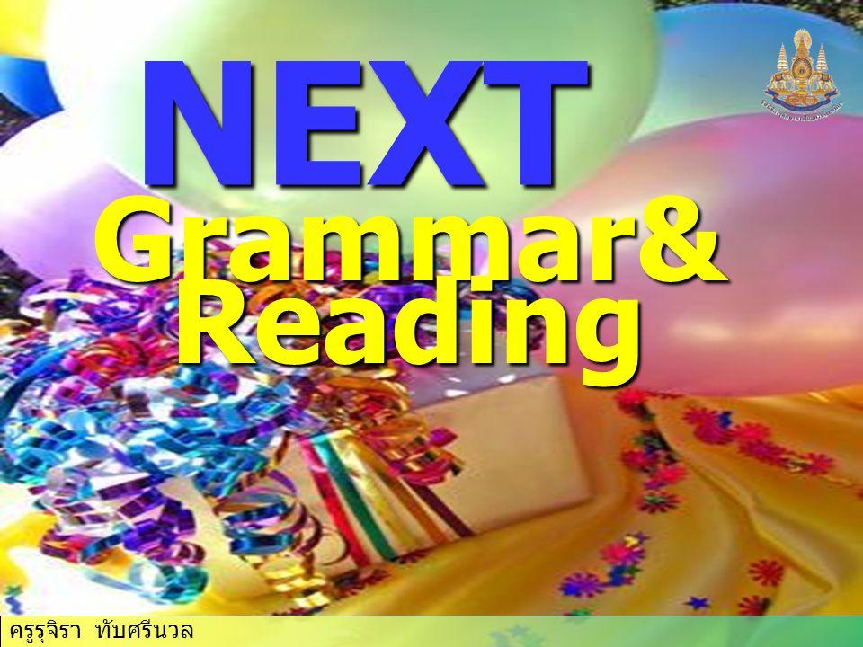 ครูรุจิรา ทับศรีนวล NEXT Grammar& Reading ครูรุจิรา ทับศรีนวล