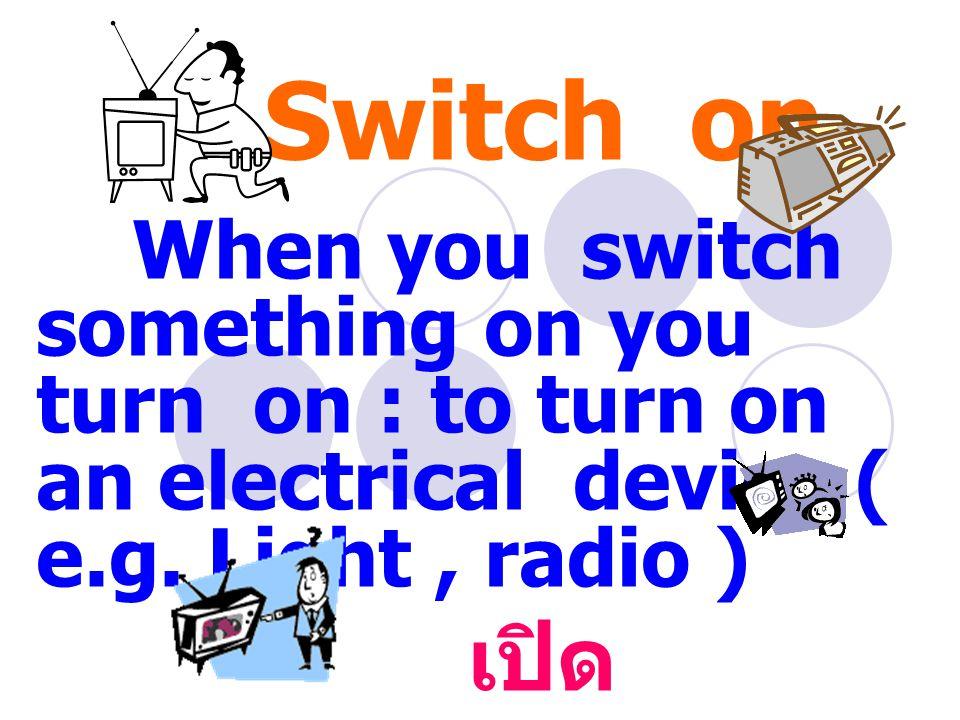 Switch on the telly and watch news เปิดโทรทัศน์และ ดูข่าว