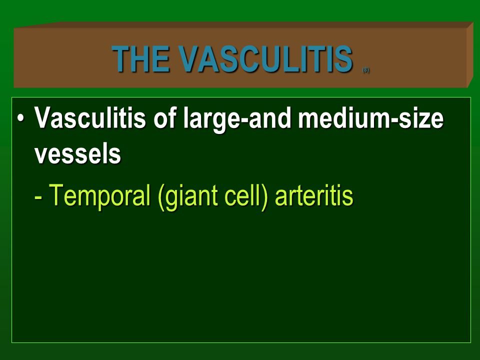 THE VASCULITIS (8) Vasculitis of large-and medium-size vessels Vasculitis of large-and medium-size vessels - Temporal (giant cell) arteritis
