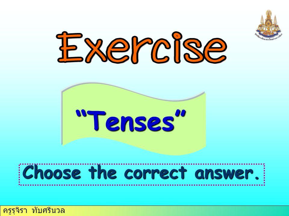 ครูรุจิรา ทับศรีนวล Choose the correct answer. Tenses