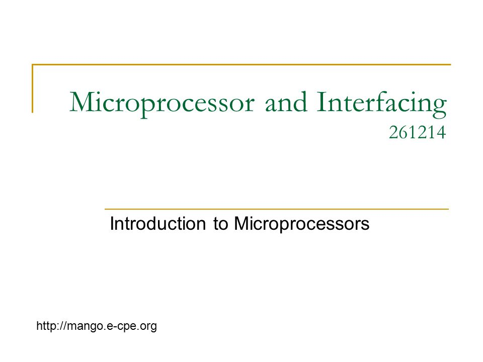 Microprocessor and Interfacing 261214 Introduction to Microprocessors http://mango.e-cpe.org