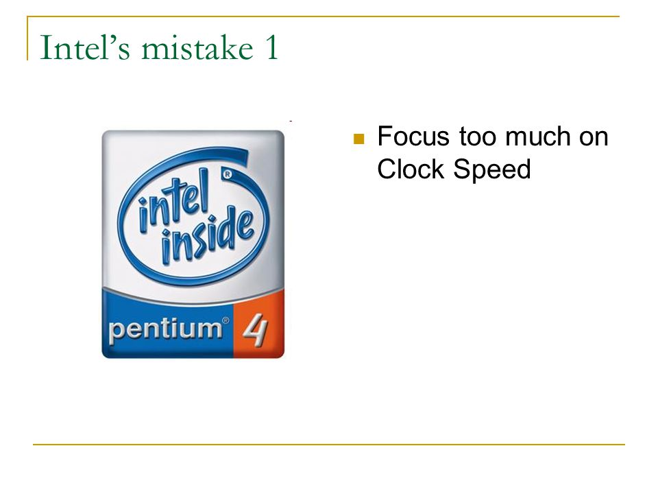 Intel's mistake 1 Focus too much on Clock Speed