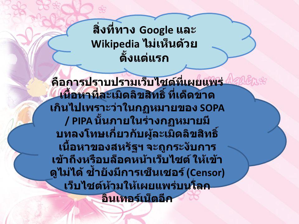 สิ่งที่ทาง Google และ Wikipedia ไม่เห็นด้วย ตั้งแต่แรก คือการปราบปรามเว็บไซต์ที่เผยแพร่ เนื้อหาที่ละเมิดลิขสิทธิ์ ที่เด็ดขาด เกินไปเพราะว่าในกฏหมายของ SOPA / PIPA นั้นภายในร่างกฏหมายมี บทลงโทษเกี่ยวกับผู้ละเมิดลิขสิทธิ์ เนื้อหาของสหรัฐฯ จะถูกระงับการ เข้าถึงหรือบล็อคหน้าเว็บไซต์ ให้เข้า ดูไม่ได้ ซ้ำยังมีการเซ็นเซอร์ (Censor) เว็บไซต์ห้ามให้เผยแพร่บนโลก อินเทอร์เน็ตอีก