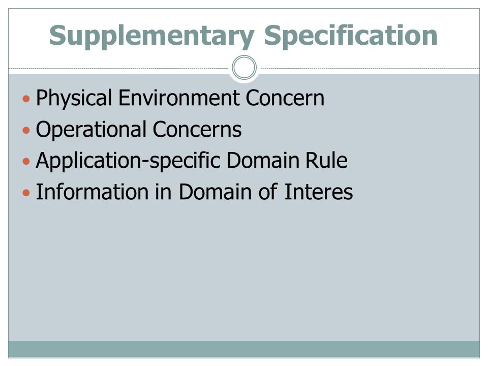 Supplementary Specification Physical Environment Concern Operational Concerns Application-specific Domain Rule Information in Domain of Interes