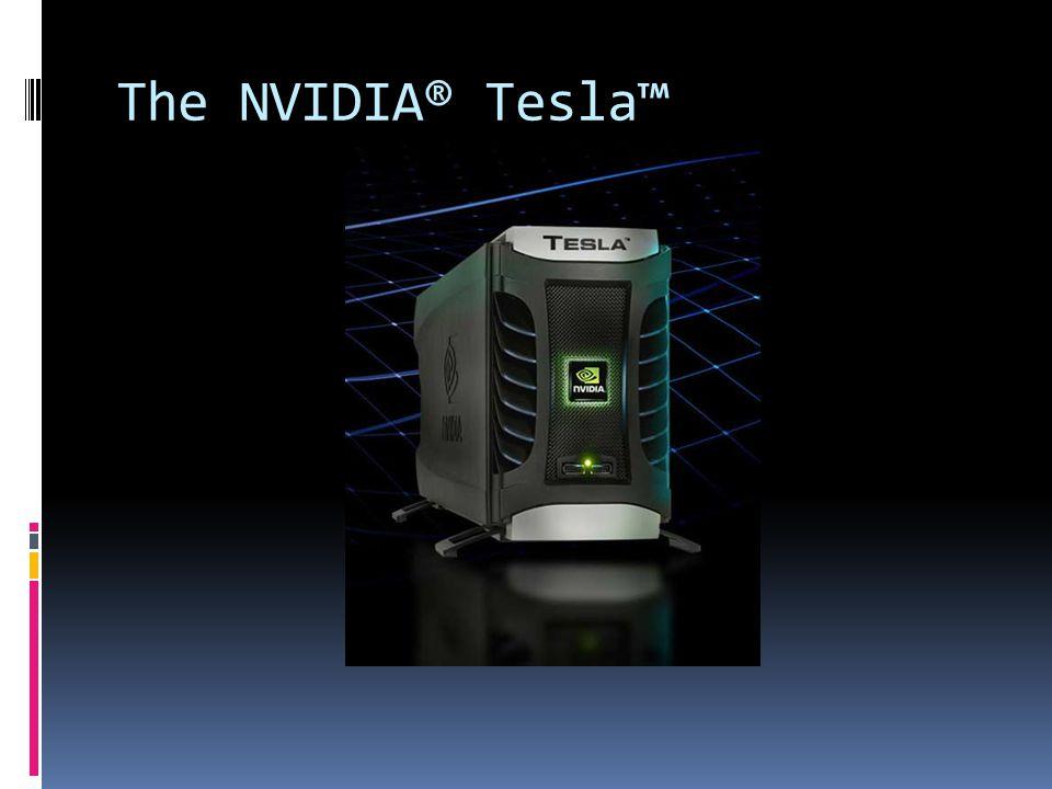 The NVIDIA® Tesla™