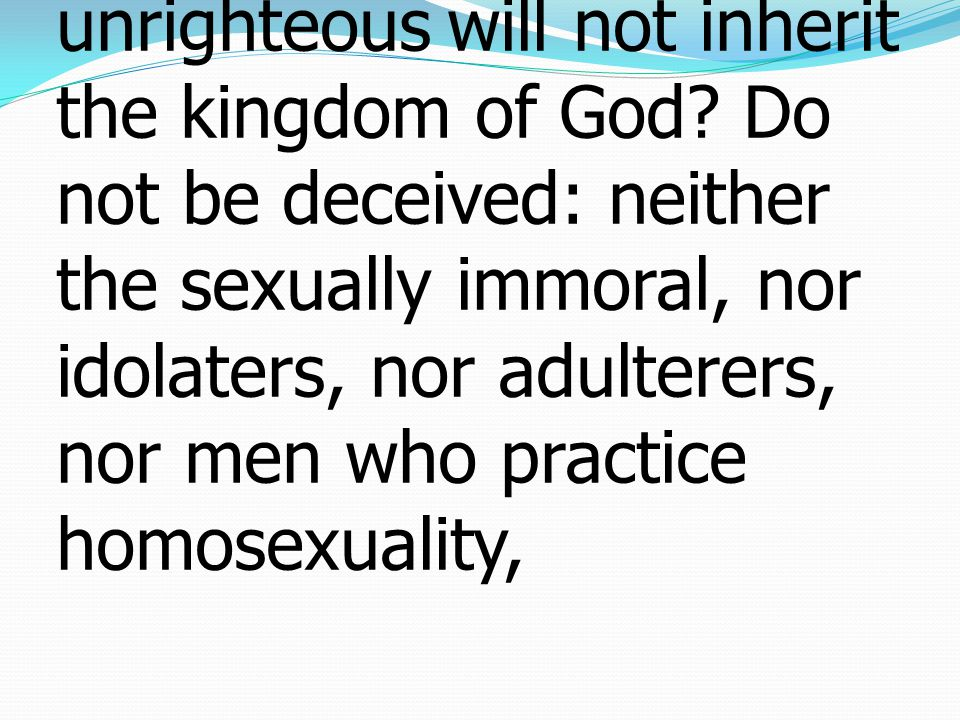 A list of unrighteousness 9 Do you not know that the unrighteous will not inherit the kingdom of God.