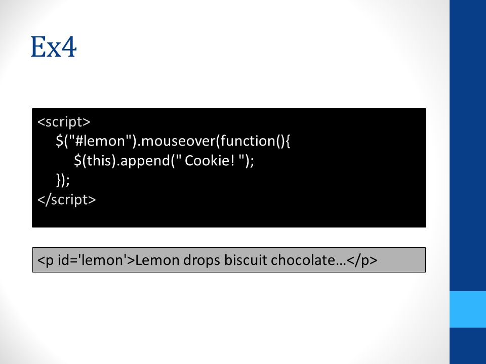 Ex4 $( #lemon ).mouseover(function(){ $(this).append( Cookie.