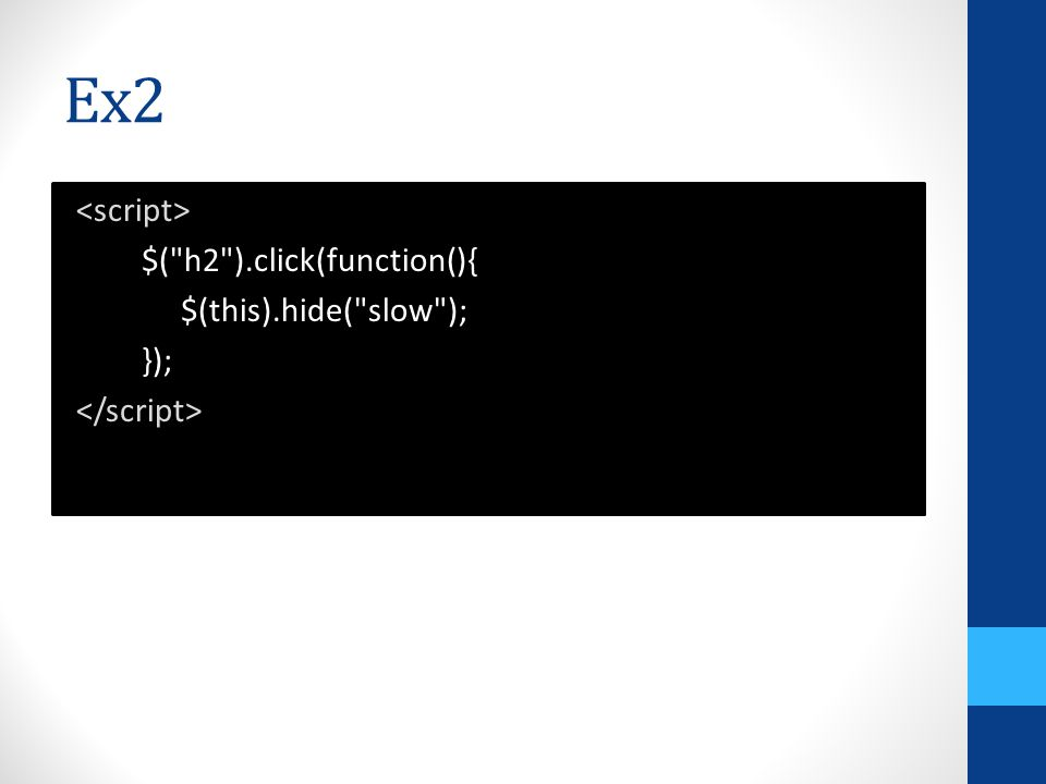 Ex3 $( #btnHideBlue ).click(function(){ $( p.blue ).hide( slow ); }); Hide Blue