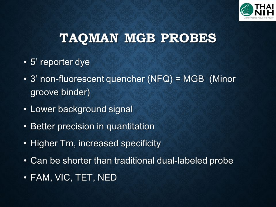 TAQMAN MGB PROBES 5' reporter dye 5' reporter dye 3' non-fluorescent quencher (NFQ) = MGB (Minor groove binder) 3' non-fluorescent quencher (NFQ) = MG