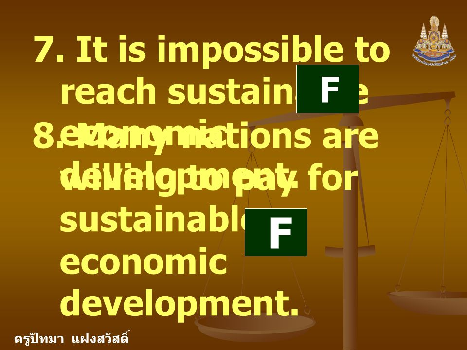 ครูปัทมา แฝงสวัสดิ์ 7. It is impossible to reach sustainable economic development.