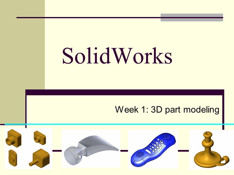SolidWorks Week 1: 3D part modeling