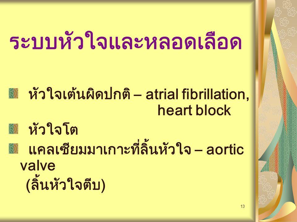 13 ระบบหัวใจและหลอดเลือด หัวใจเต้นผิดปกติ – atrial fibrillation, heart block หัวใจโต แคลเซียมมาเกาะที่ลิ้นหัวใจ – aortic valve (ลิ้นหัวใจตีบ)