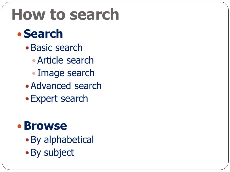 How to search Search Basic search Article search Image search Advanced search Expert search Browse By alphabetical By subject