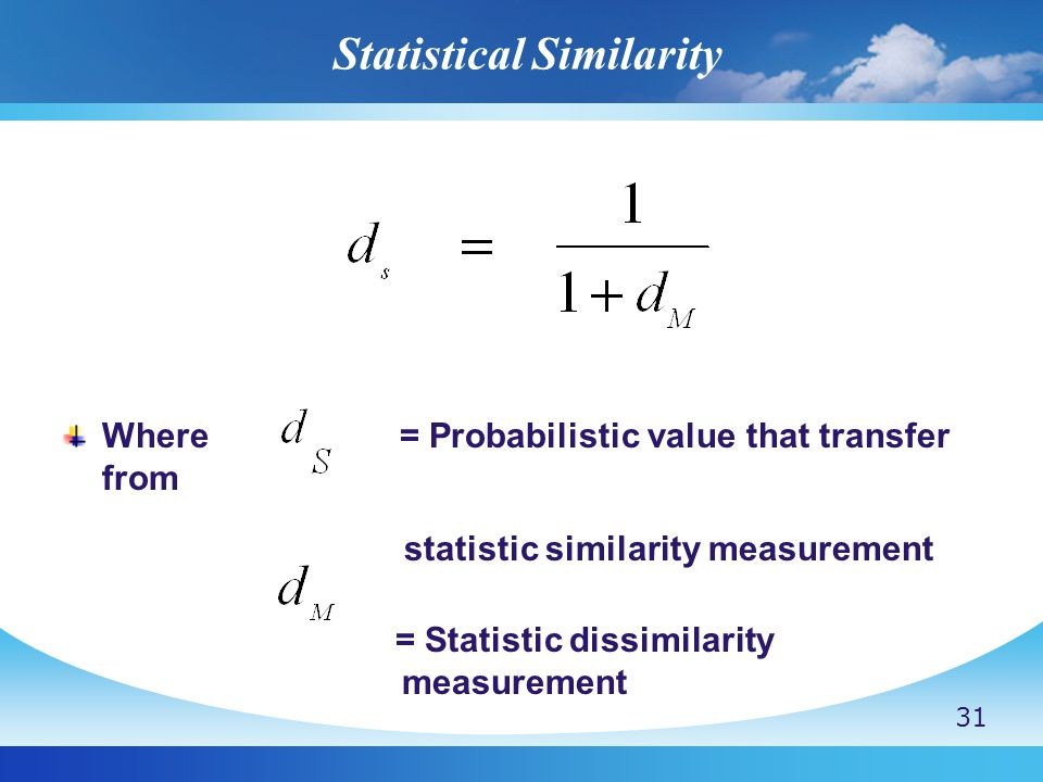 Statistical Similarity Where = Probabilistic value that transfer from statistic similarity measurement = Statistic dissimilarity measurement 31