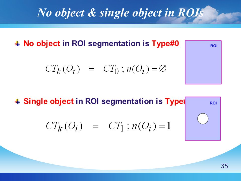 No object & single object in ROIs No object in ROI segmentation is Type#0 Single object in ROI segmentation is Type#1 35