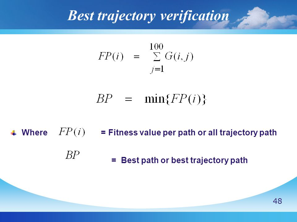 Best trajectory verification Where = Fitness value per path or all trajectory path = Best path or best trajectory path 48