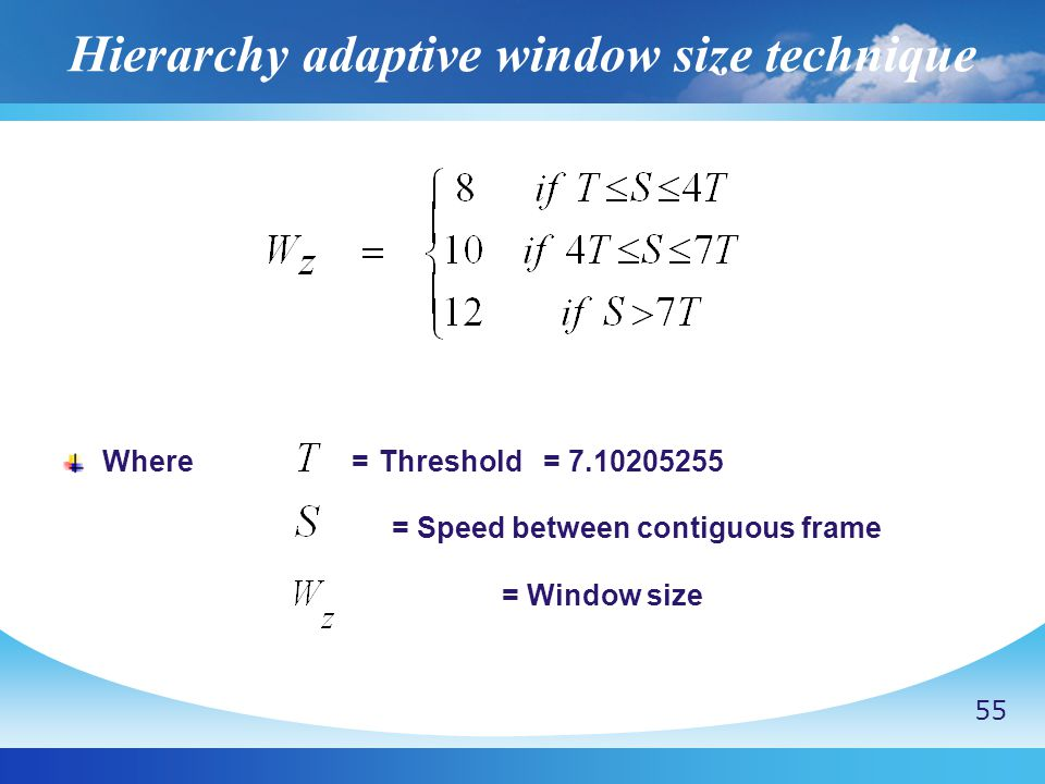 Hierarchy adaptive window size technique Where = Threshold = 7.10205255 = Speed between contiguous frame = Window size 55