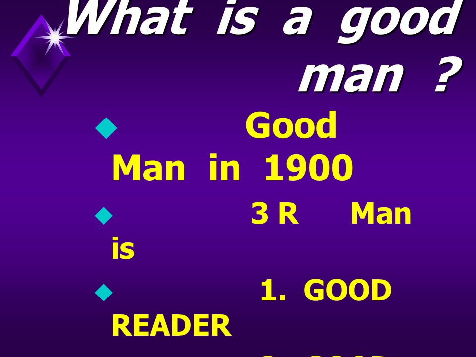 What is a good man .  Good Man in 1900  3 R Man is  1.