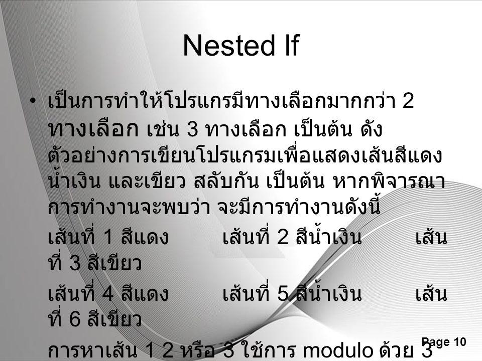 Powerpoint Templates Page 10 Nested If เป็นการทำให้โปรแกรมีทางเลือกมากกว่า 2 ทางเลือก เช่น 3 ทางเลือก เป็นต้น ดัง ตัวอย่างการเขียนโปรแกรมเพื่อแสดงเส้น