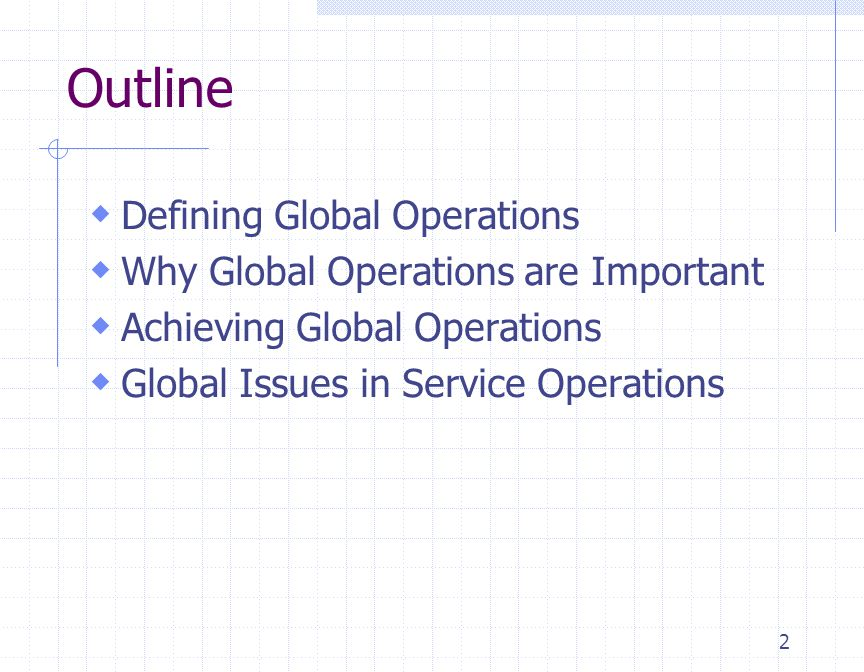 2 Outline  Defining Global Operations  Why Global Operations are Important  Achieving Global Operations  Global Issues in Service Operations