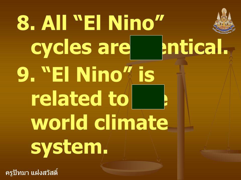 ครูปัทมา แฝงสวัสดิ์ 8. All El Nino cycles are identical.