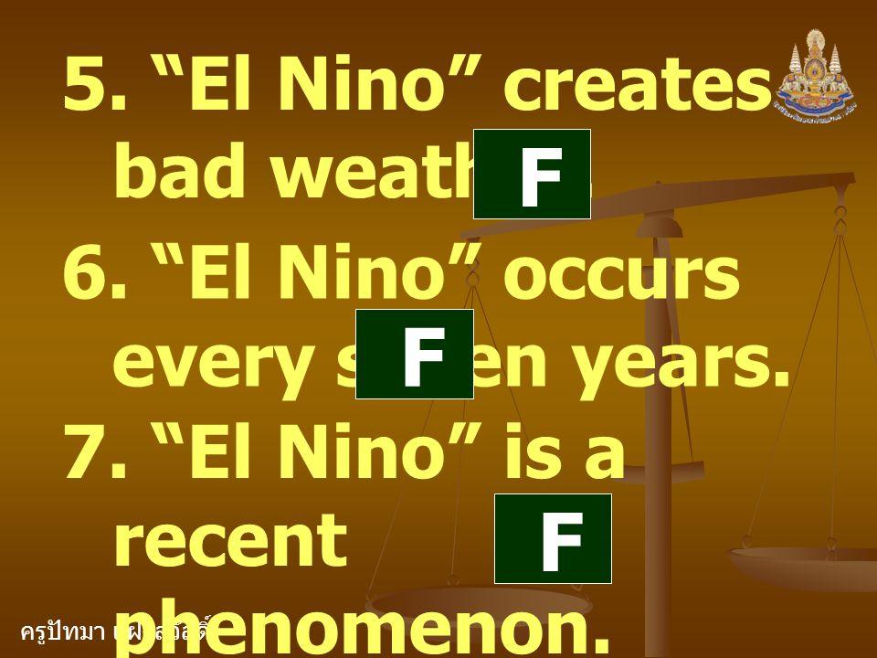 ครูปัทมา แฝงสวัสดิ์ 5. El Nino creates bad weather.