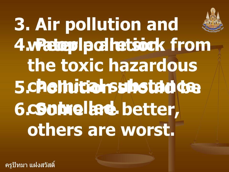 ครูปัทมา แฝงสวัสดิ์ 3. Air pollution and water pollution.