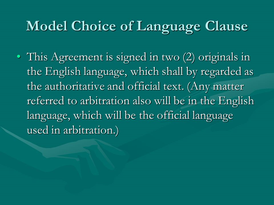 Model Choice of Language Clause This Agreement is signed in two (2) originals in the English language, which shall by regarded as the authoritative and official text.