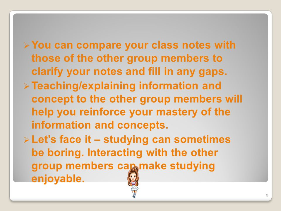  You can compare your class notes with those of the other group members to clarify your notes and fill in any gaps.