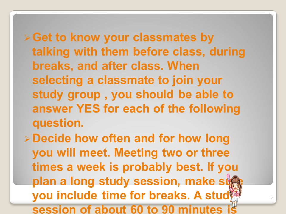  Get to know your classmates by talking with them before class, during breaks, and after class.